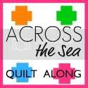 Across the Sea Quilt Along