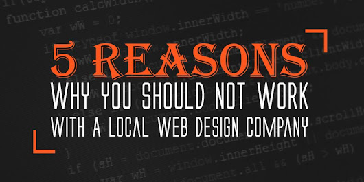5 Reasons Why You Should Not Work With A Local Web Design Company