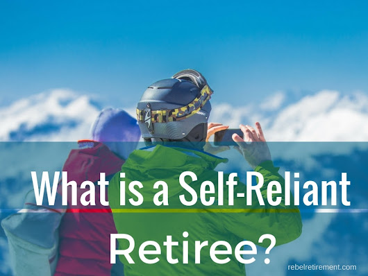 What is a Self-Reliant Retiree? - Rebel Retirement