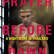 A Prayer Before Dawn A Nightmare in Thailand: : Billy Moore: 9781908518637: Books