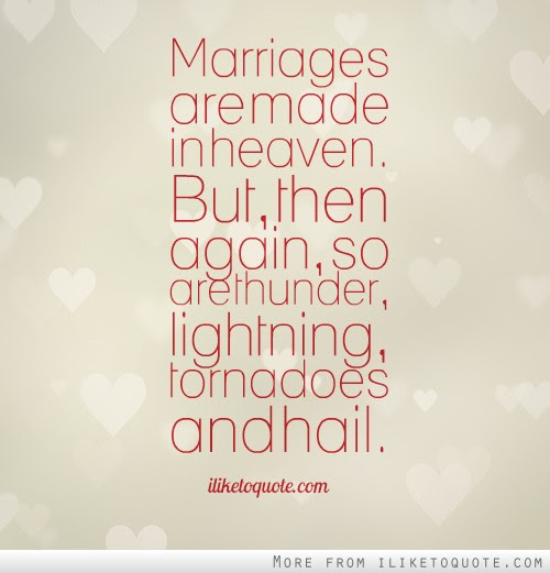 Marriages Are Made In Heaven But Then Again So Are Thunder