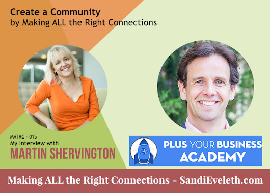 Create a Community by Making ALL the Right Connections - My Interview with Martin Shervington, [Google] Plus Your Business, Plus Your Life, We Dig Community Founder - MATRC 015 - Sandi Eveleth