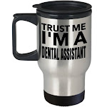 Trust Me I Am A Dental Assistant - Funny Dental Assistant Graduation Gifts - Dental Assistant Mug