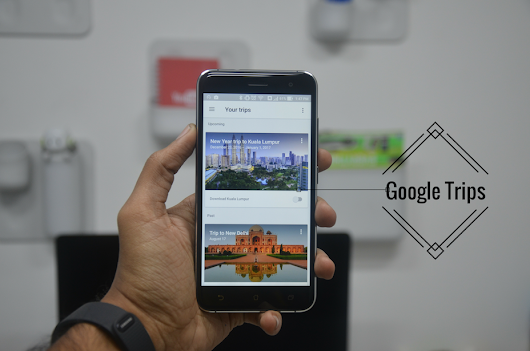 Guide to the All New Google Trips App that organizes your Trips Automatically » Phone Radar