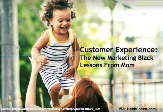 5 Customer Experience Lessons From Your Mother - Heidi Cohen