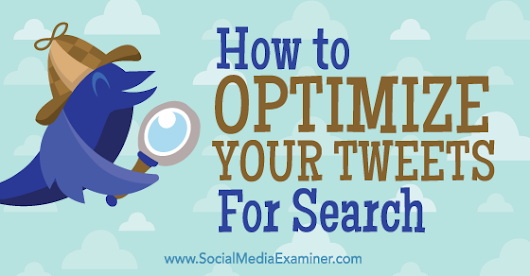 How to Optimize Your Tweets for Search