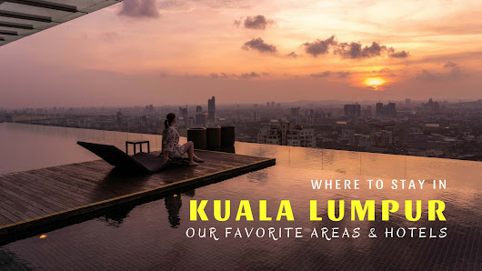 Where to Stay in Kuala Lumpur- Our Favourite Areas & Hotels - Nerd Nomads