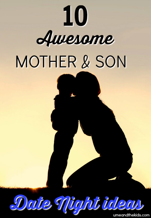 10 Awesome Mother And Son Date Night Ideas U Me And The Kids