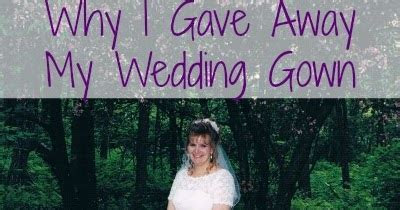 Why I Gave Away My Wedding Gown   From Overwhelmed to