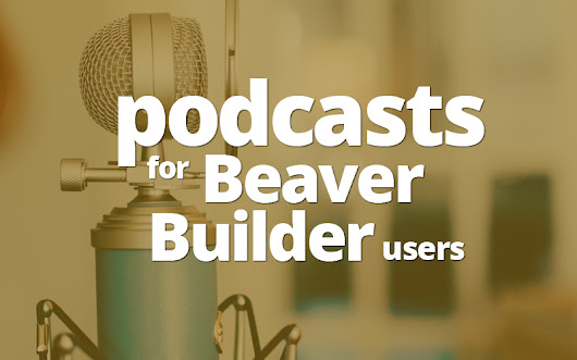 Top WordPress Podcasts Beaver Builder users should listen