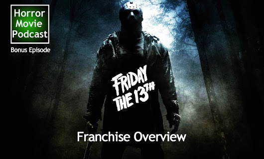 Horror Movie Podcast BONUS Ep. 047: Friday the 13th Franchise Overview