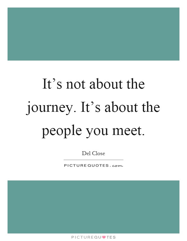 Its Not About The Journey Its About The People You Meet Picture