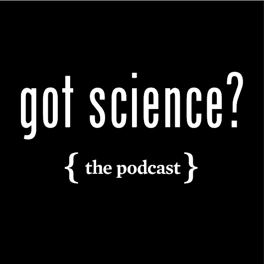 Got Science? Podcast