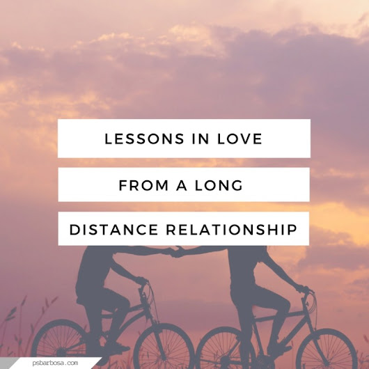 Lessons In Love From A Long Distance Relationship | P.S. Barbosa