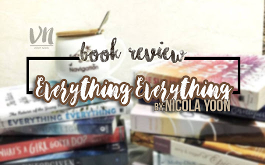BOOK & MOVIE REVIEW | EVERYTHING EVERYTHING BY NICOLA YOON