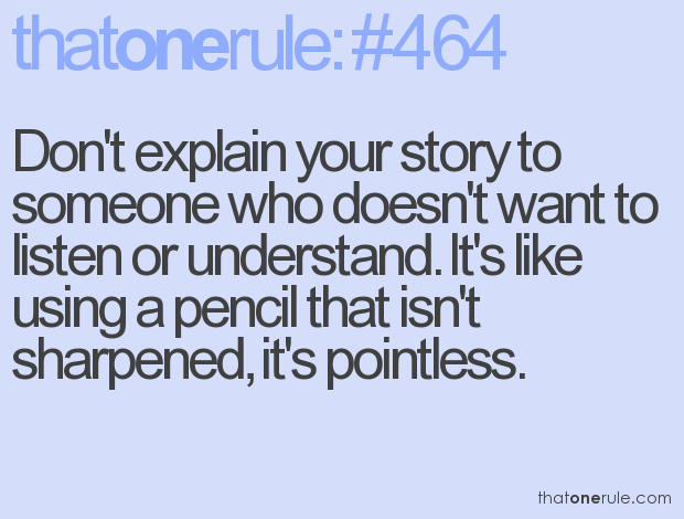 Dont Explain Your Story To Someone Who Doesnt Want To Listen Or