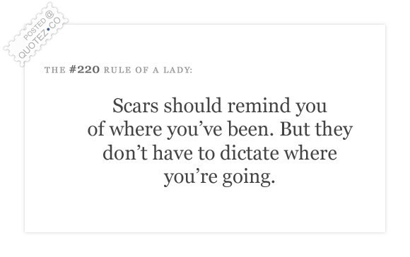Scars Should Remind You Where Youve Been Inspirational Quote
