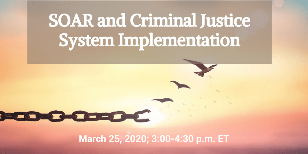 SOAR and Criminal Justice System Implementation Webinar