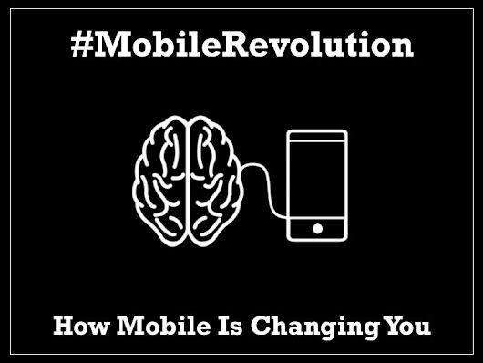 #MobileRevolution - How Mobile Is Changing You