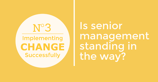 Implementing change successfully: Is senior management standing in the way? - 100% Effective Ltd