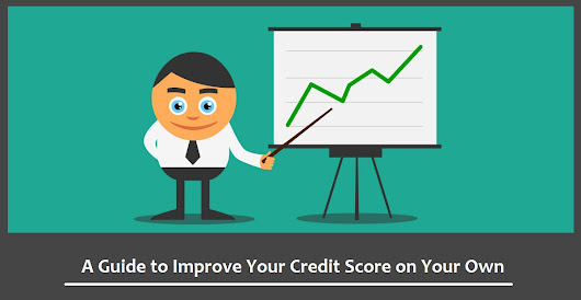 A Guide to Improve Your Credit Score on Your Own -
