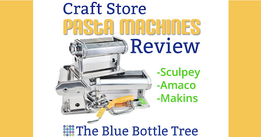 Cheap Pasta Machines for Polymer Clay - A Review - The Blue Bottle Tree