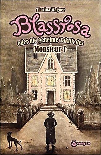 Blassrosa oder die ge-heime Taktik des Monsieur F