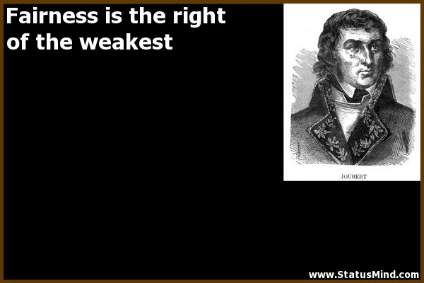Fairness Is The Right Of The Weakest Statusmindcom