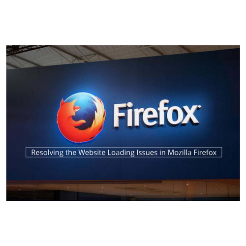 Resolving the Website Loading Issues in Mozilla Firefox