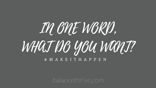 I asked in ONE word, what do you want? - Balance & Thrive
