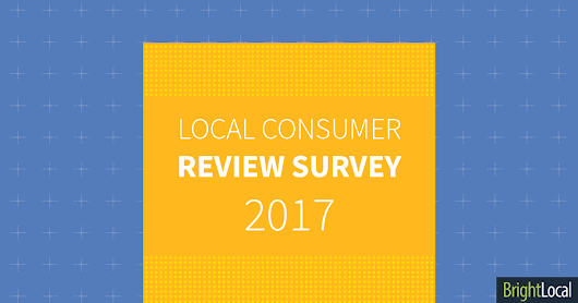 Local Consumer Review Survey 2017 | The Impact Of Online Reviews