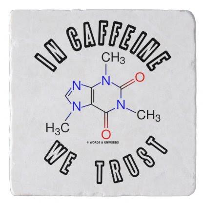 In Caffeine We Trust Caffeine Molecule Chemistry Trivet