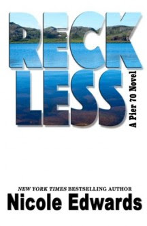 Reckless (Pier 70) (Volume 1) - Nicole Edwards