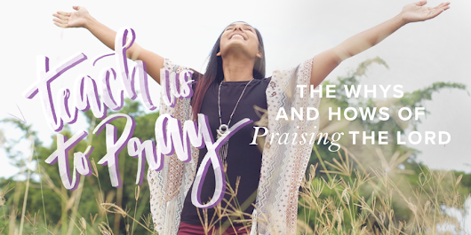 The Whys and Hows of Praising the Lord | Revive Our Hearts