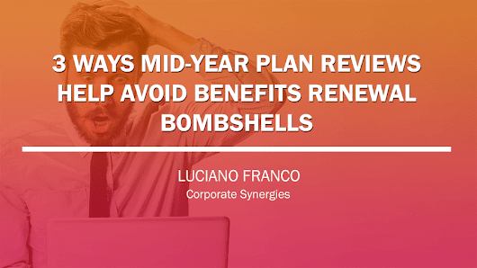 Benefits Renewals Require an Advanced Plan Review—If Your Broker Isn't Doing That, Ask Why