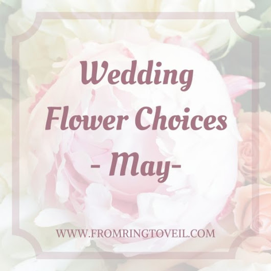 Wedding Flower Choices-May | From Ring to Veil Wedding Planning Podcast