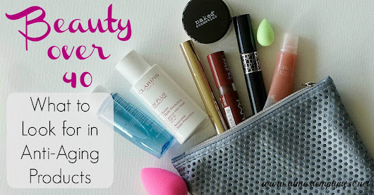 Beauty over 40: What to Look for in Anti-Aging Products - Almost Empty Nest