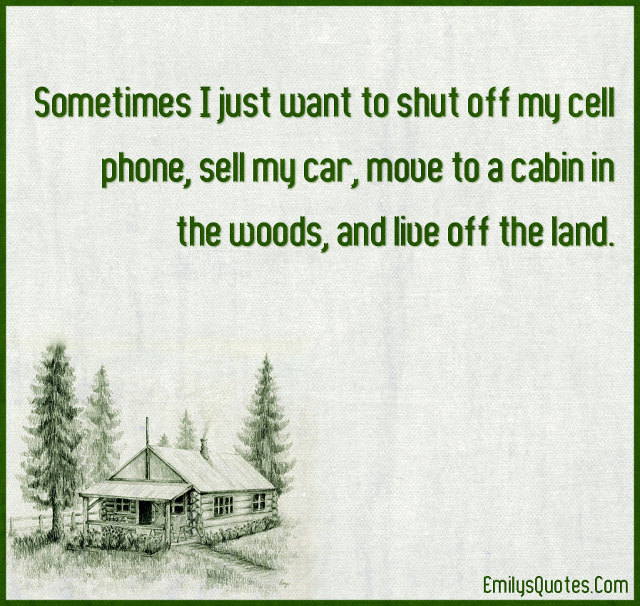 Sometimes I Just Want To Shut Off My Cell Phone Sell My Car Move