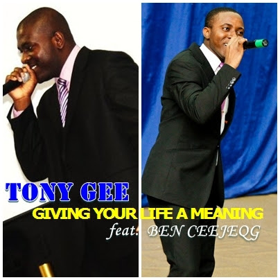 Tony Gee- Giving Your Life A Meaning ft. Ben Ceejeqg