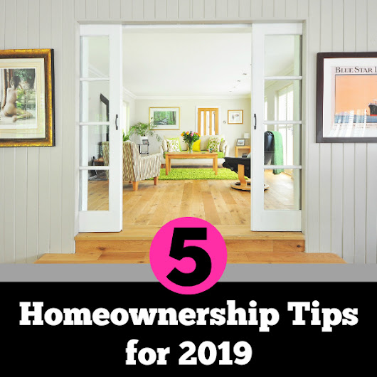 5 Tips When You Own A Home In 2019