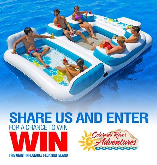 Colorado River Adventures - WIN A GIANT FLOATING ISLAND CONTEST!