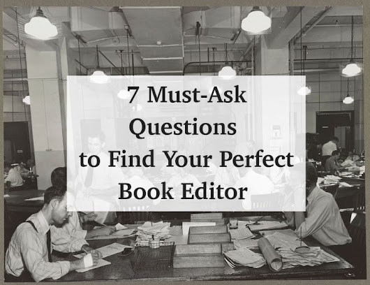 7 Must-Ask Questions to Find Your Perfect Book Editor – Part I