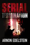 Serial Termination: A Chilling Dark Serial Killer Crime Thriller
