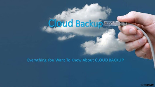 Cloud Backup - Everything You Want To Know About Cloud Backup