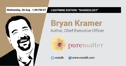 "Lightning Edition: ""Shareology"" with Bryan Kramer of PureMatter 