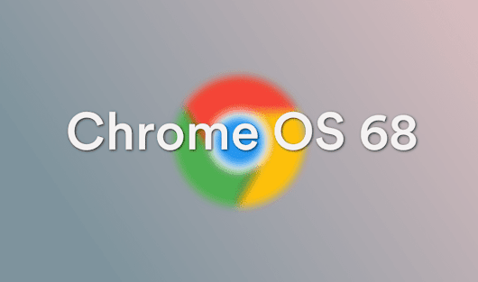 Chrome OS 68 Arriving For Almost Everyone Else