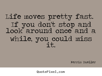 Ferris Bueller Picture Quotes Life Moves Pretty Fast If You Dont