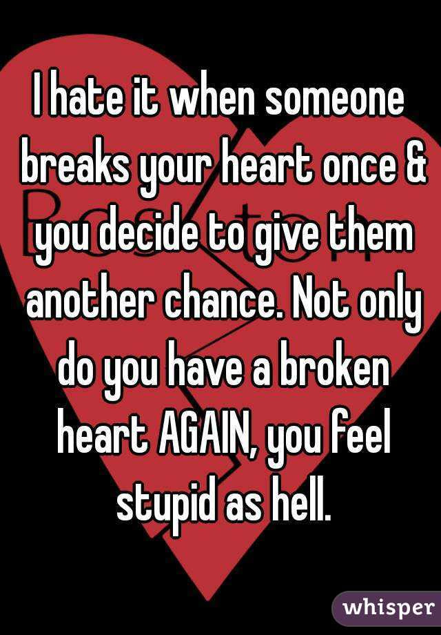 I Hate It When Someone Breaks Your Heart Once You Decide To Give