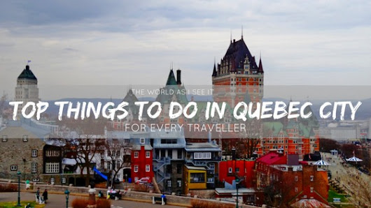 Things to do in Quebec City for Every Traveller * World As I See It
