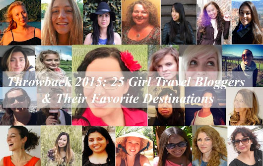 Throwback 2015: 25 Girl Travel Bloggers & Their Favorite Destinations